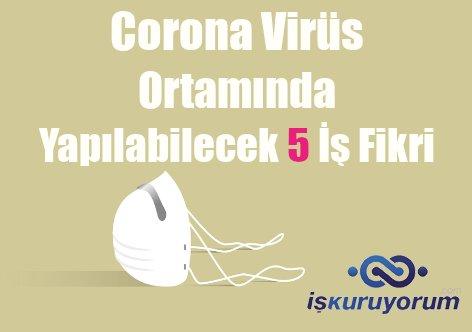 Corona Virüs Ortamında Yapılabilecek 5 İş Fikri