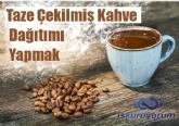 Taze Çekilmiş Kahve Dağıtımı Yapmak